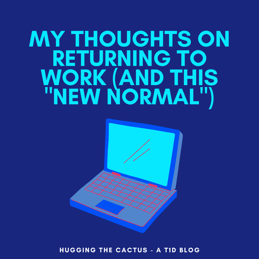 My Thoughts on Returning to Work (and this _New Normal_)