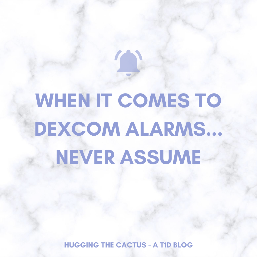 When it Comes to Dexcom Alarms...Never Assume